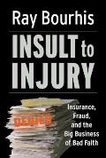 Insult to Injury Insurance Fraud & the Big Business of Bad Faith