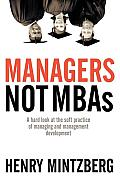 Managers Not MBAs A Hard Look at the Soft Practice of Managing & Management Development