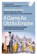 Game as Old as Empire The Secret World of Economic Hit Men & the Web of Global Corruption