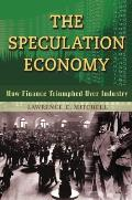 Speculation Economy How Finance Triumphed Over Industry