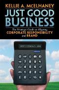 Just Good Business The Strategic Guide to Aligning Corporate Responsibility & Brand