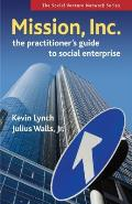 Mission, Inc.: The Practitioners Guide to Social Enterprise (Social Venture Network)