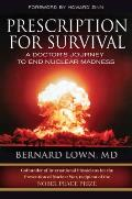 Prescription for Survival A Doctors Journey to End Nuclear Madness