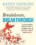 Breakdown, Breakthrough: The Professional Woman's Guide to Claiming a Life of Passion, Power, and Purpose