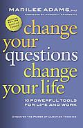 Change Your Questions Change Your Life 10 Powerful Tools for Life & Work 2nd Edition