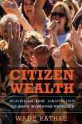 Citizen Wealth Winning the Campaign to Save Working Families