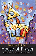 My House Shall Be A House Of Prayer by Jonathan L. Graf