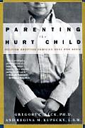 Parenting the Hurt Child: Helping Adoptive Families Heal and Grow