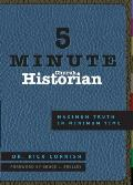5 Minute Church Historian: Maximum Truth in Minimum Time (5 Minute)