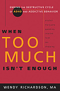 When Too Much Isnt Enough Ending the Destructive Cycle of ADHD & Addictive Behavior