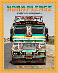 Horn Please: The Decorated Trucks of India: The Decorated Trucks of India