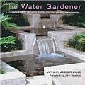 Water Gardener A Complete Guide to Designing Constructing & Planting Water Features
