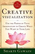 Creative Visualization Use The Power Of Your Imagination to Create What You Want in Your Life