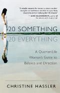 20 Something, 20 Everything: A Quarter-Life Woman's Guide to Balance and Direction Cover