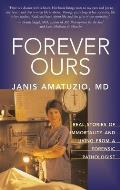 Forever Ours: A Forensic Pathologist's Perspective on Immortality and Living From a Forensic Pathologist
