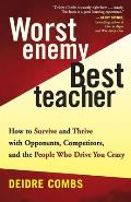 Worst Enemy, Best Teacher: Learning from Our Opponents, Competitors, and the People Who Drive Us Crazy