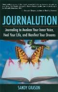 Journalution: Using Writing to Heal Your Life and Manifest Your Dreams