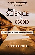 From Science to God: A Physicist's Journey Into the Mystery of Consciousness