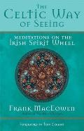 The Celtic Way of Seeing: Meditations on the Irish Spirit Wheel Cover