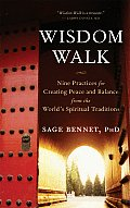 Wisdom Walk Nine Practices for Creating Peace & Balance from the Worlds Spiritual Traditions