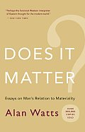 Does It Matter Essays on Mans Relation to Materiality