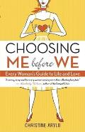 Choosing ME Before WE: Every Woman's Guide to Life and Love