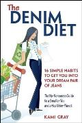 Denim Diet Sixteen Simple Habits to Get You Into Your Dream Pair of Jeans