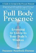 Full Body Presence Learning to Listen to Your Bodys Wisdom