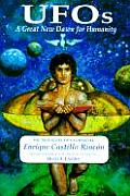 UFOs A Great New Dawn for Humanity The True Story of a Contactee & His Encounter with Intelligent Beings Who Have Visite