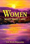 Women Who Take Care: Choosing to Live with Wisdom, Grace, and Power After Fifty-Five