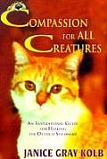 Compassion for All Creatures: An Inspirational Guide for Healing the Ostrich Syndrome