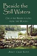 Beside the Still Waters: Creative Meditations from the Woods