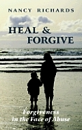 Heal & Forgive: Forgiveness in the Face of Abuse