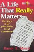 Life That Really Matters The Story of John Wesley Great Experiment