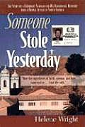 Someone Stole Yesterday: The Story of a Fulbright Scholar and His Remarkable Recovery from a Brutal Attack in South America
