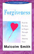 Forgiveness: Find the Freedom to Forgive Through God's Amazing Grace (Unconditional Love)