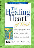 The Healing Heart of God: Begin Healing the Hurts of Your Past and Open the Door to a Joyful Life (Unconditional Love)