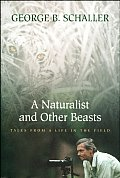 Naturalist & Other Beasts Tales from a Life in the Field