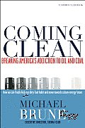 Coming Clean Breaking Americas Addiction to Oil & Coal