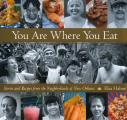 You Are Where You Eat: Stories and Recipes from the Neighborhoods of New Orleans