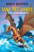 Anne McCaffrey: A Life With Dragons by Robin Roberts