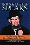 Rabbi Avigdor Miller Speaks: Volume 2: Perfecting Character, Gaining Happiness, Serving Hashem