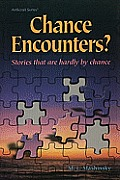 Chance Encounters?: Stories That Are Hardly by Chance