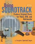 Using Soundtrack: Produce Original Music for Video, DVD, and Multimedia [With CDROM]