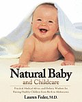 Natural Baby and Childcare: Practical Medical Advice and Holistic Wisdom for Raising Healthy Children