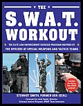 The Swat Workout: The Elite Exercise Plan Inspired by the Officers of Special Weapons and Tactics Teams