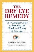 The Dry Eye Remedy: The Complete Guide to Restoring the Health and Beauty of Your Eyes Cover