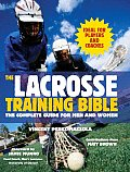 Lacrosse Training Bible The Complete Guide for Men & Women
