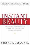 Instant Beauty: The Complete Consumer's Guide to Quick, Safe and Effective Cosmetic Procedures