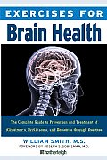 Exercises for Brain Health: The Complete Guide to Prevention and Treatment of Alzheimer's, Parkinson's, and Dementia Through Exercise (Exercises for)